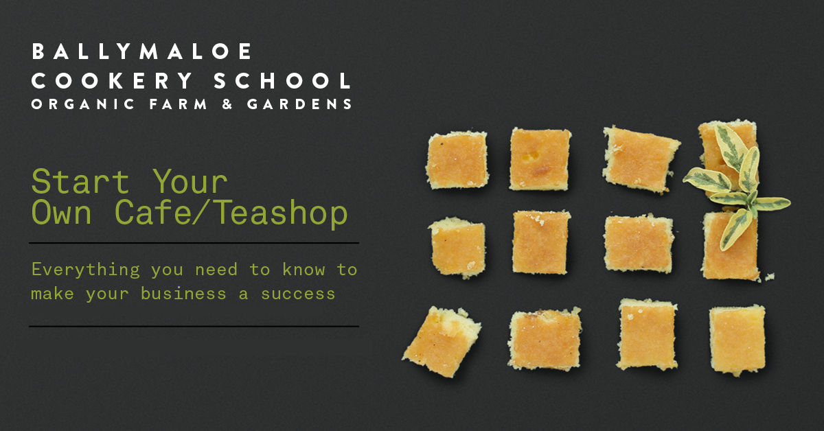 Start Your Own Cafe or Teashop - Ballymaloe Cookery School